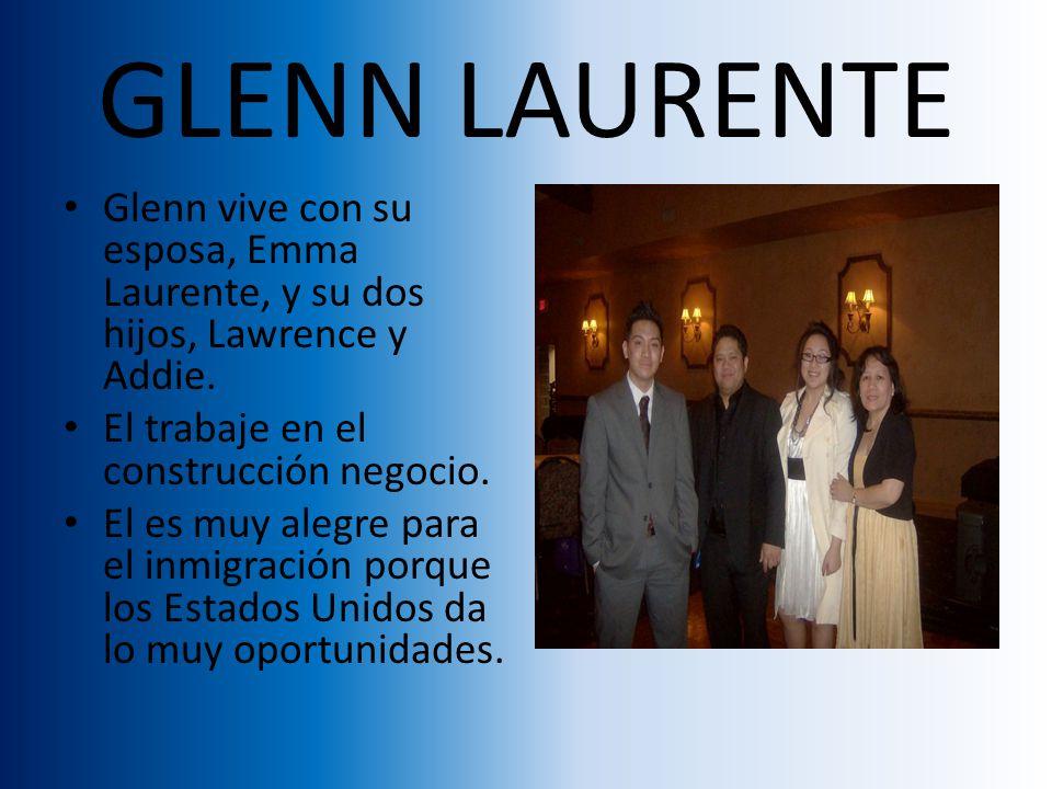 GLENN LAURENTE Glenn vive con su esposa, Emma Laurente, y su dos hijos, Lawrence y Addie.