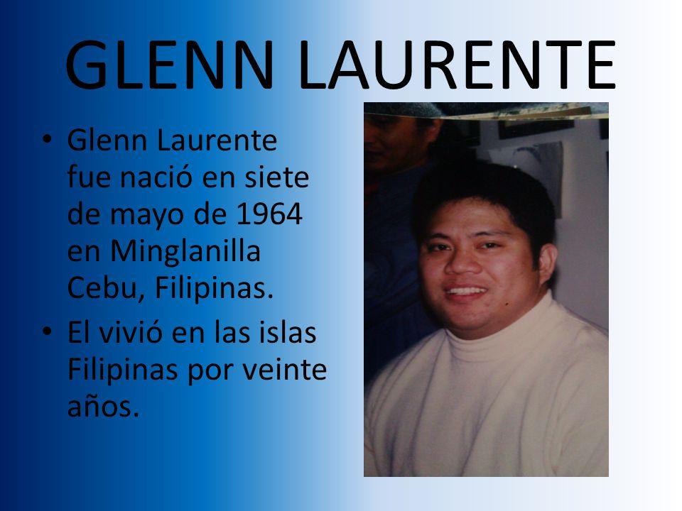 GLENN LAURENTE Glenn Laurente fue nació en siete de mayo de 1964 en Minglanilla Cebu, Filipinas.