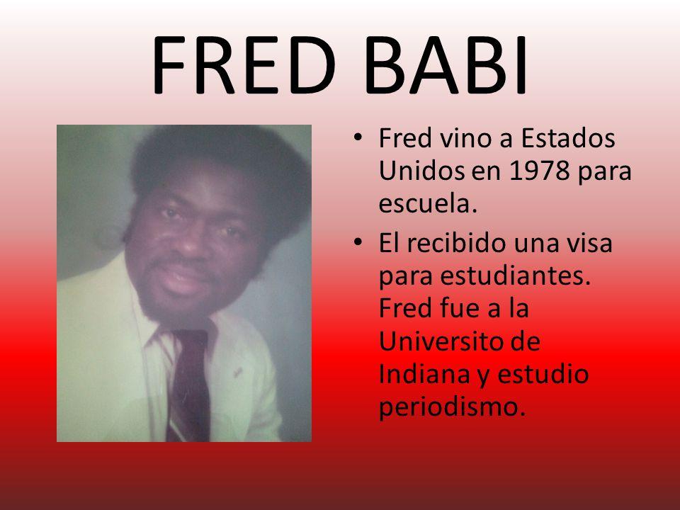 FRED BABI Fred vino a Estados Unidos en 1978 para escuela.