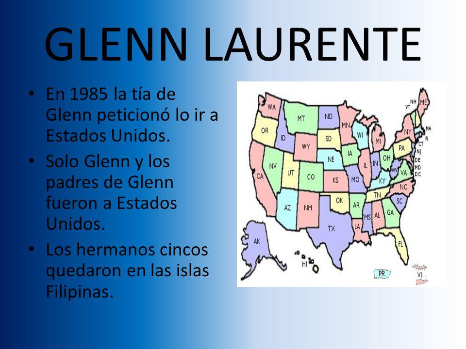 GLENN LAURENTE En 1985 la tía de Glenn peticionó lo ir a Estados Unidos.
