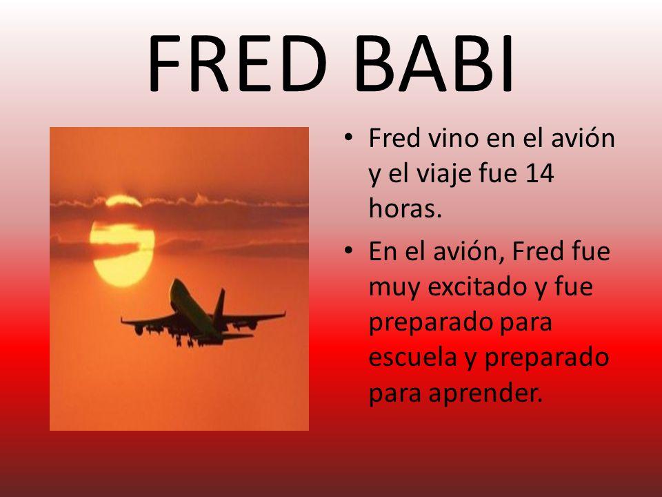 FRED BABI Fred vino en el avión y el viaje fue 14 horas.