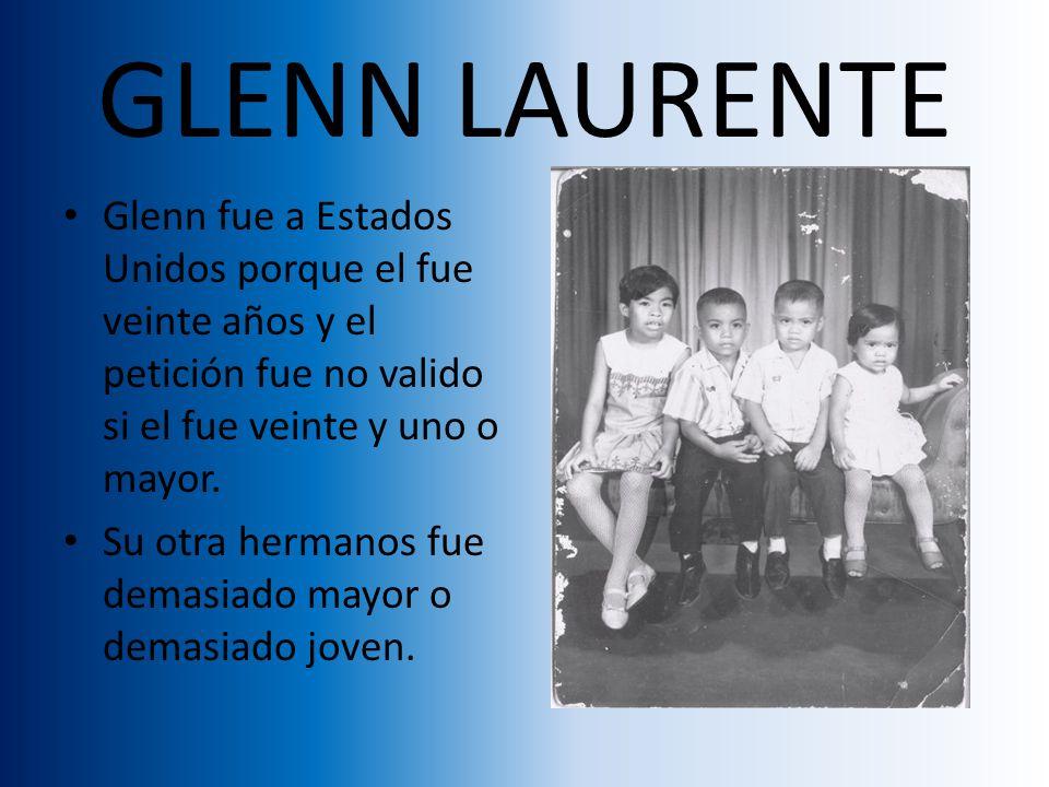 GLENN LAURENTE Glenn fue a Estados Unidos porque el fue veinte años y el petición fue no valido si el fue veinte y uno o mayor.