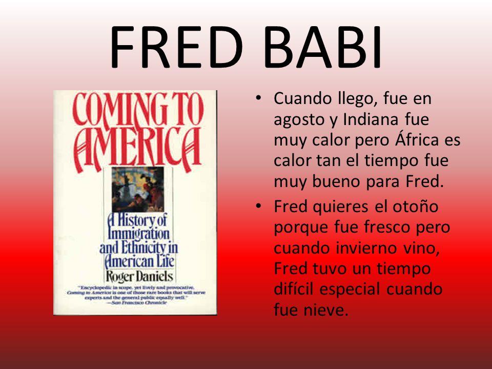 FRED BABI Cuando llego, fue en agosto y Indiana fue muy calor pero África es calor tan el tiempo fue muy bueno para Fred.