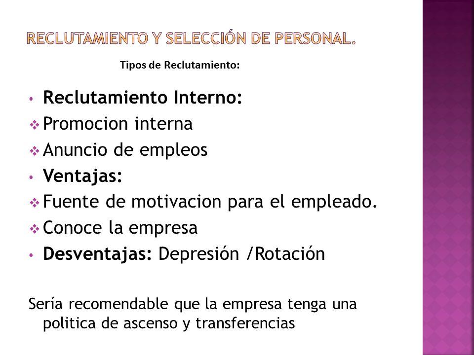 Reclutamiento Interno:  Promocion interna  Anuncio de empleos Ventajas:  Fuente de motivacion para el empleado.