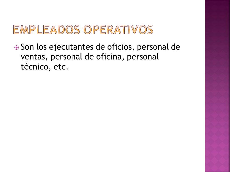  Son los ejecutantes de oficios, personal de ventas, personal de oficina, personal técnico, etc.