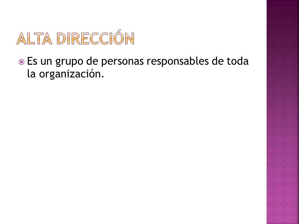  Es un grupo de personas responsables de toda la organización.