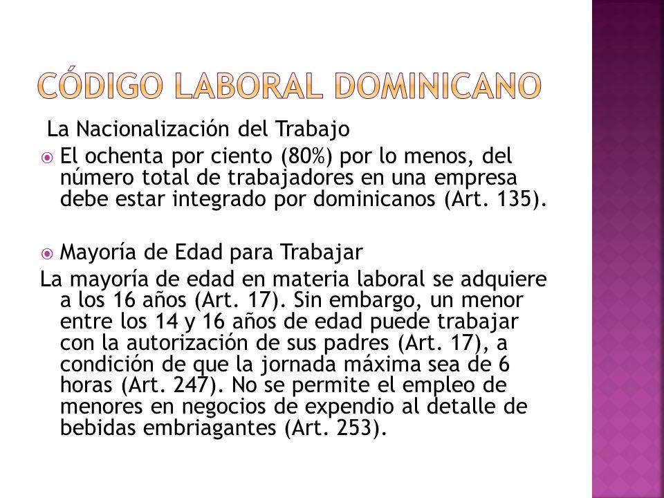 La Nacionalización del Trabajo  El ochenta por ciento (80%) por lo menos, del número total de trabajadores en una empresa debe estar integrado por dominicanos (Art.
