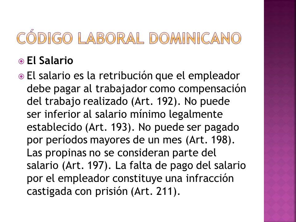  El Salario  El salario es la retribución que el empleador debe pagar al trabajador como compensación del trabajo realizado (Art.