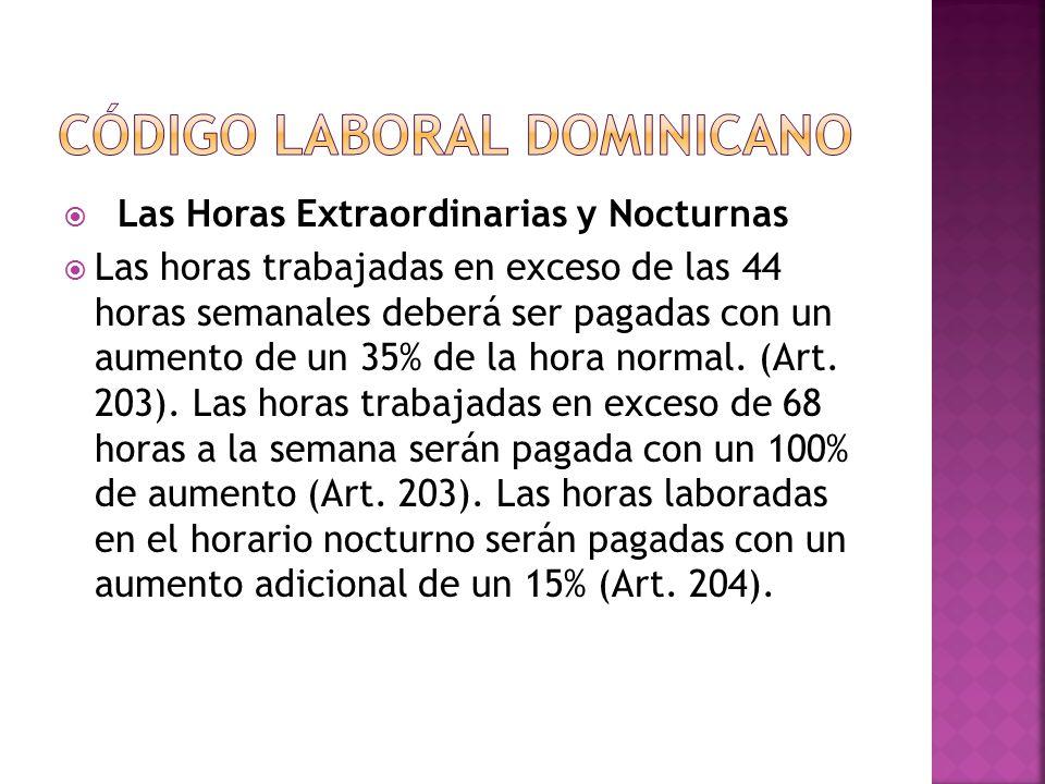  Las Horas Extraordinarias y Nocturnas  Las horas trabajadas en exceso de las 44 horas semanales deberá ser pagadas con un aumento de un 35% de la hora normal.