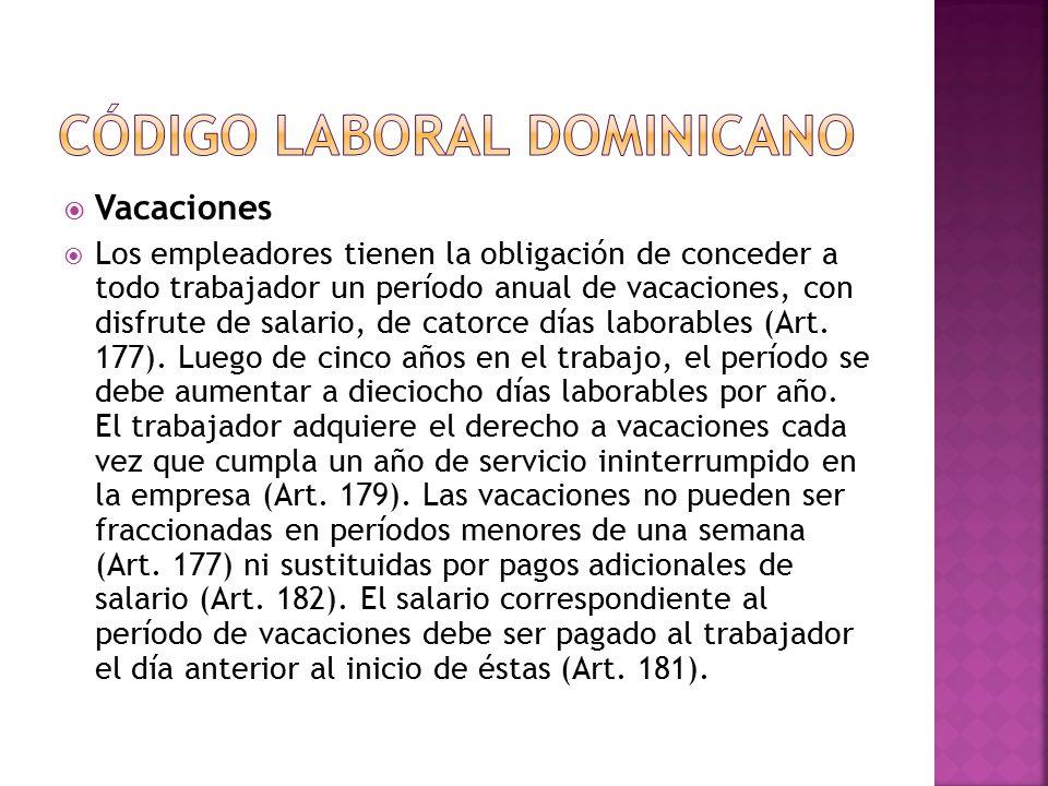  Vacaciones  Los empleadores tienen la obligación de conceder a todo trabajador un período anual de vacaciones, con disfrute de salario, de catorce días laborables (Art.