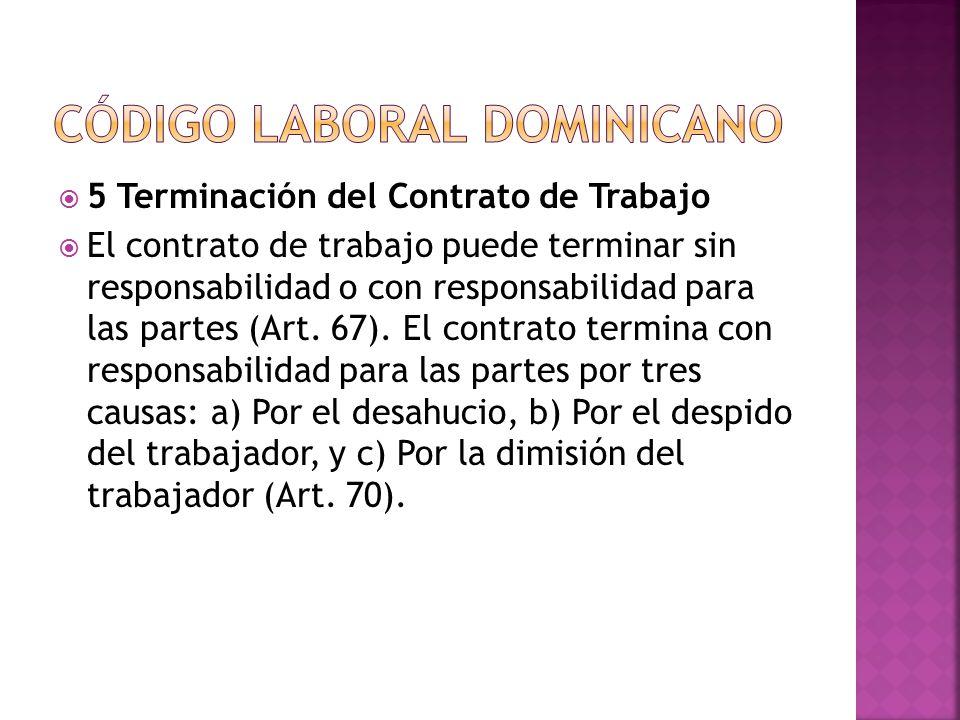  5 Terminación del Contrato de Trabajo  El contrato de trabajo puede terminar sin responsabilidad o con responsabilidad para las partes (Art.