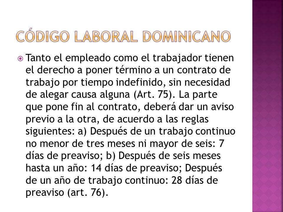  Tanto el empleado como el trabajador tienen el derecho a poner término a un contrato de trabajo por tiempo indefinido, sin necesidad de alegar causa alguna (Art.