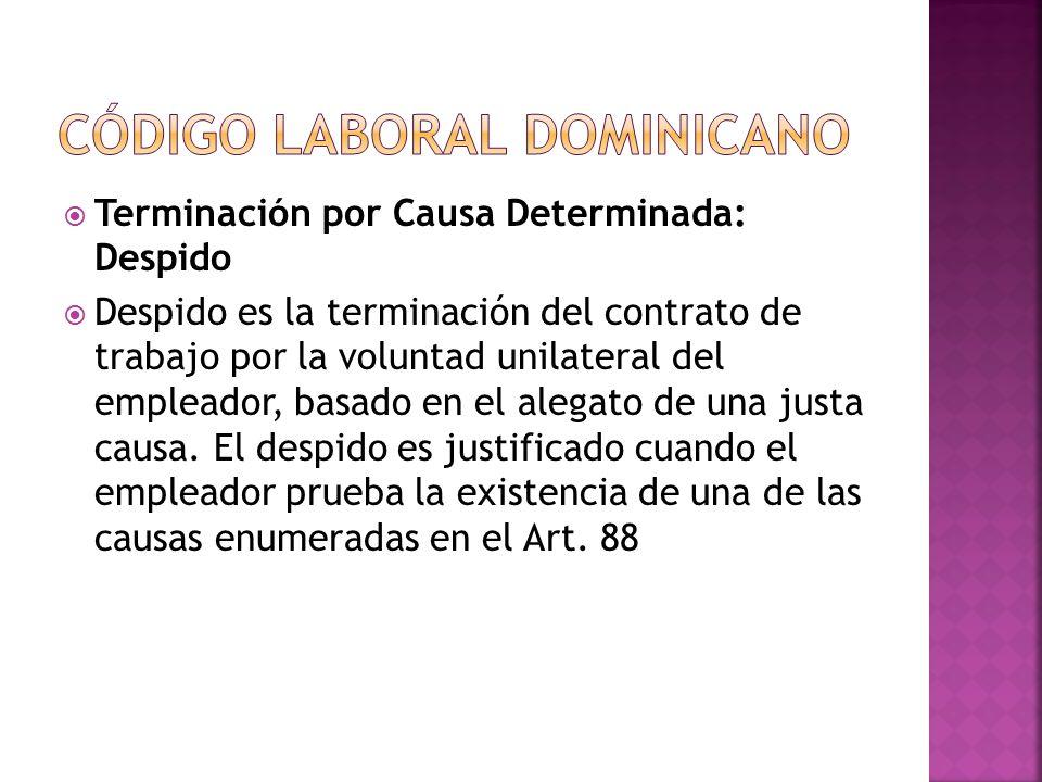  Terminación por Causa Determinada: Despido  Despido es la terminación del contrato de trabajo por la voluntad unilateral del empleador, basado en el alegato de una justa causa.