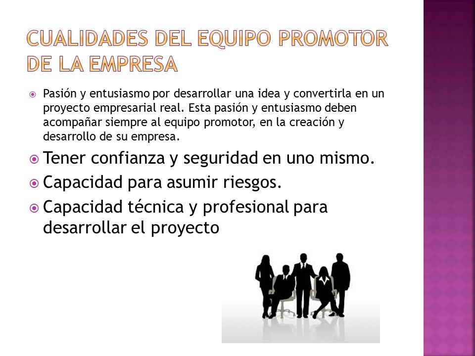  Pasión y entusiasmo por desarrollar una idea y convertirla en un proyecto empresarial real.