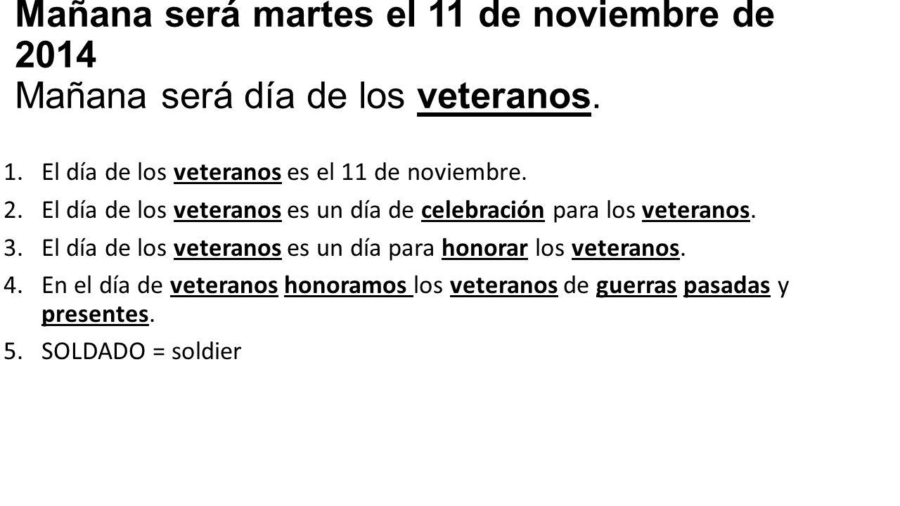 Mañana será martes el 11 de noviembre de 2014 Mañana será día de los veteranos.