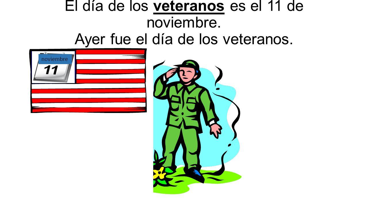 El día de los veteranos es el 11 de noviembre. Ayer fue el día de los veteranos. noviembre