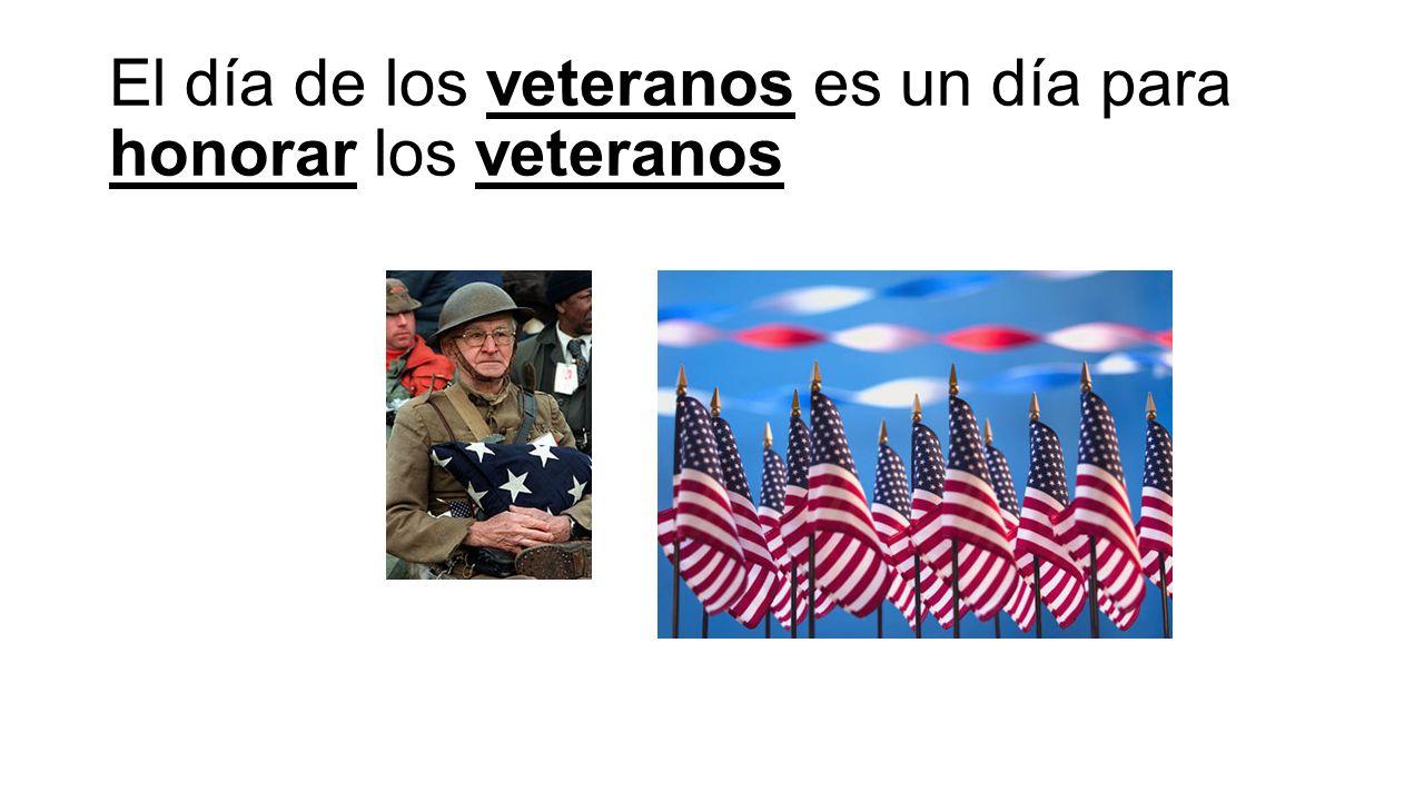 El día de los veteranos es un día para honorar los veteranos