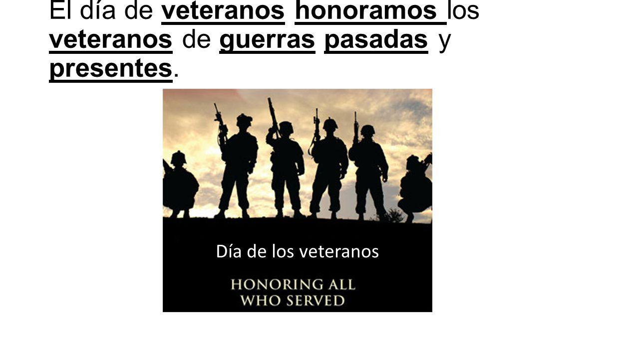 El día de veteranos honoramos los veteranos de guerras pasadas y presentes. Día de los veteranos