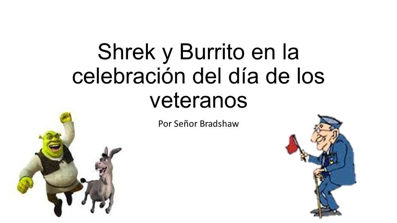 Shrek y Burrito en la celebración del día de los veteranos Por Señor Bradshaw