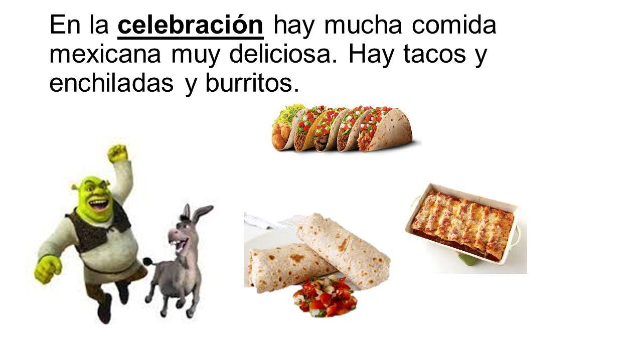 En la celebración hay mucha comida mexicana muy deliciosa. Hay tacos y enchiladas y burritos.