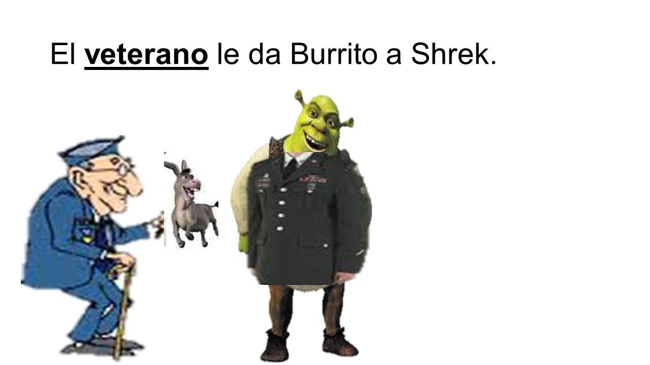 El veterano le da Burrito a Shrek.