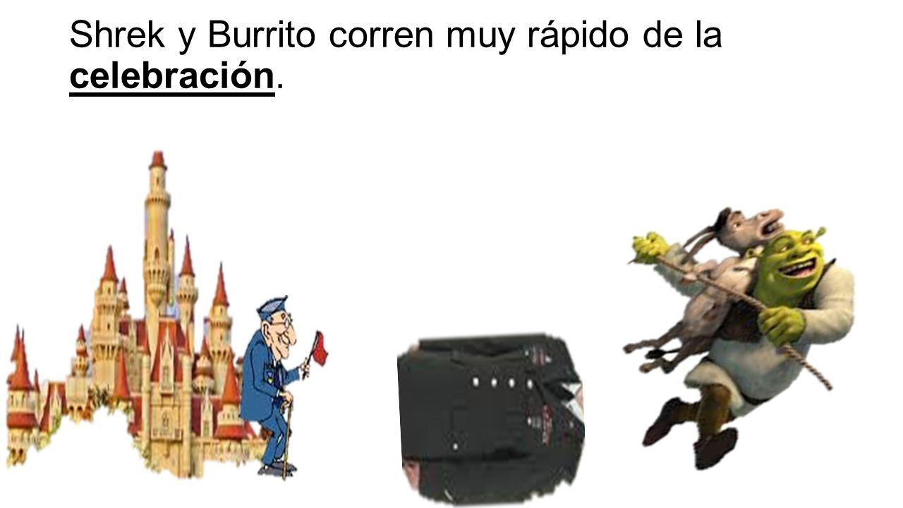 Shrek y Burrito corren muy rápido de la celebración.