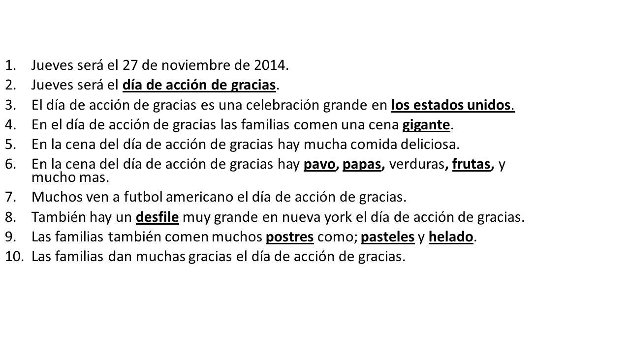 1.Jueves será el 27 de noviembre de 2014. 2.Jueves será el día de acción de gracias.