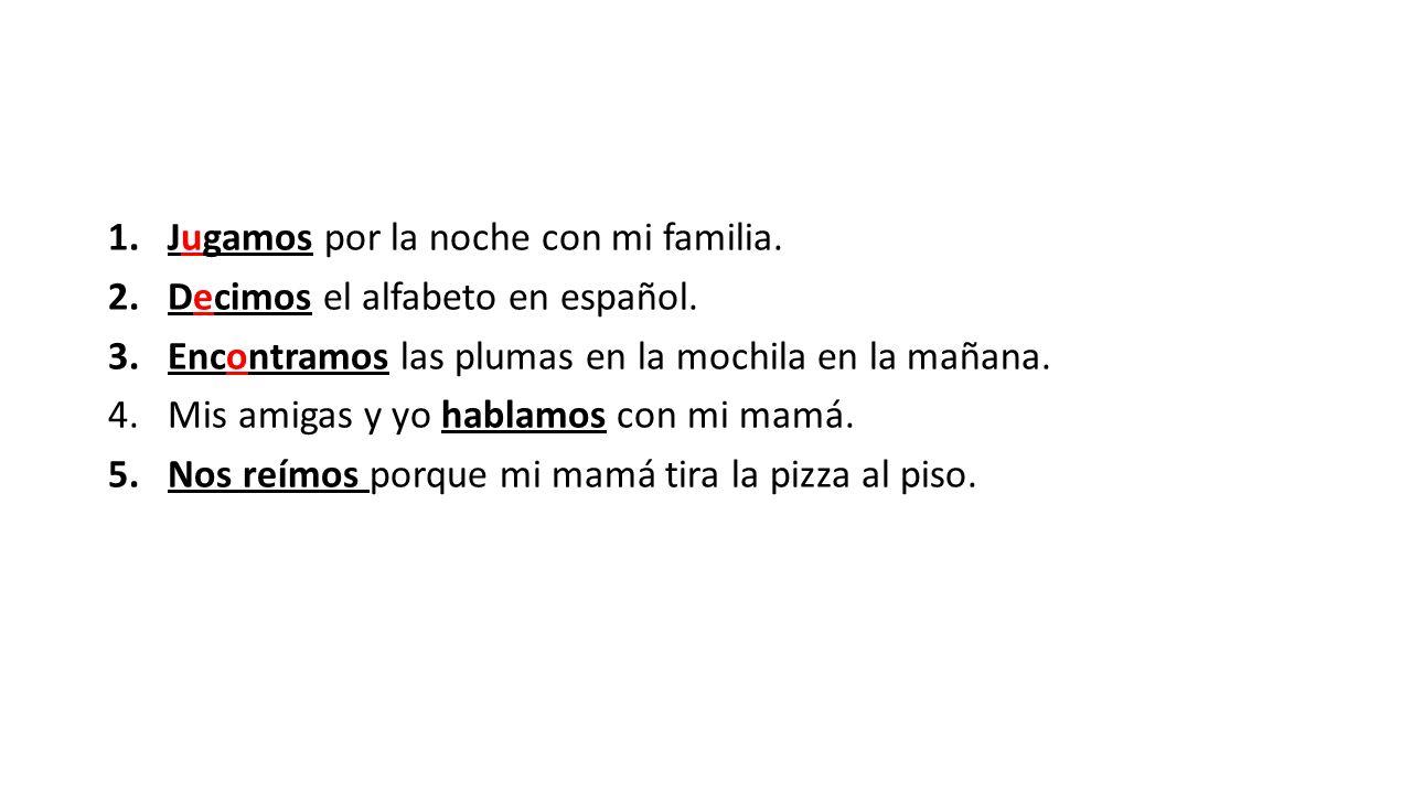 1.Jugamos por la noche con mi familia. 2.Decimos el alfabeto en español.