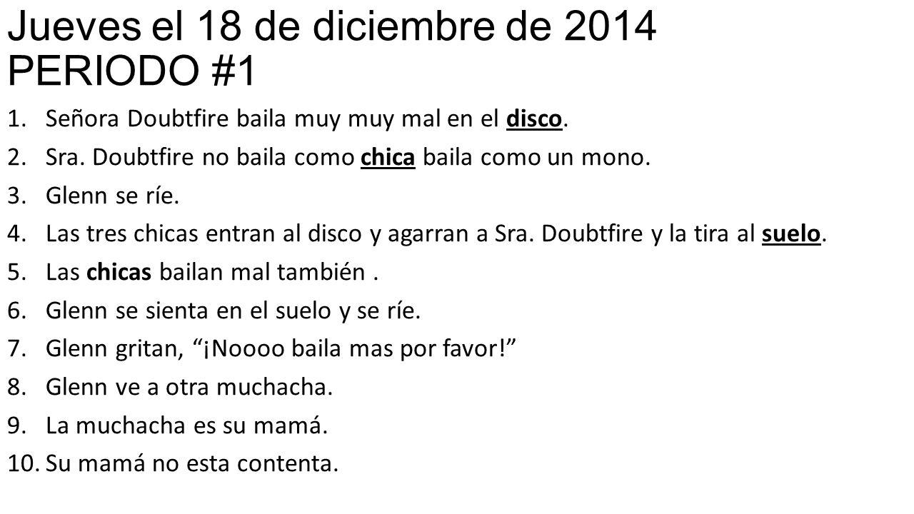 Jueves el 18 de diciembre de 2014 PERIODO #1 1.Señora Doubtfire baila muy muy mal en el disco.
