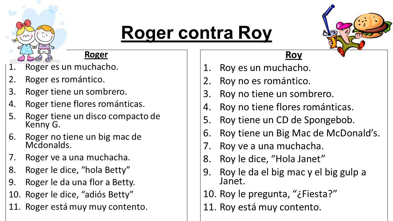 Roger contra Roy Roger 1.Roger es un muchacho. 2.Roger es romántico.
