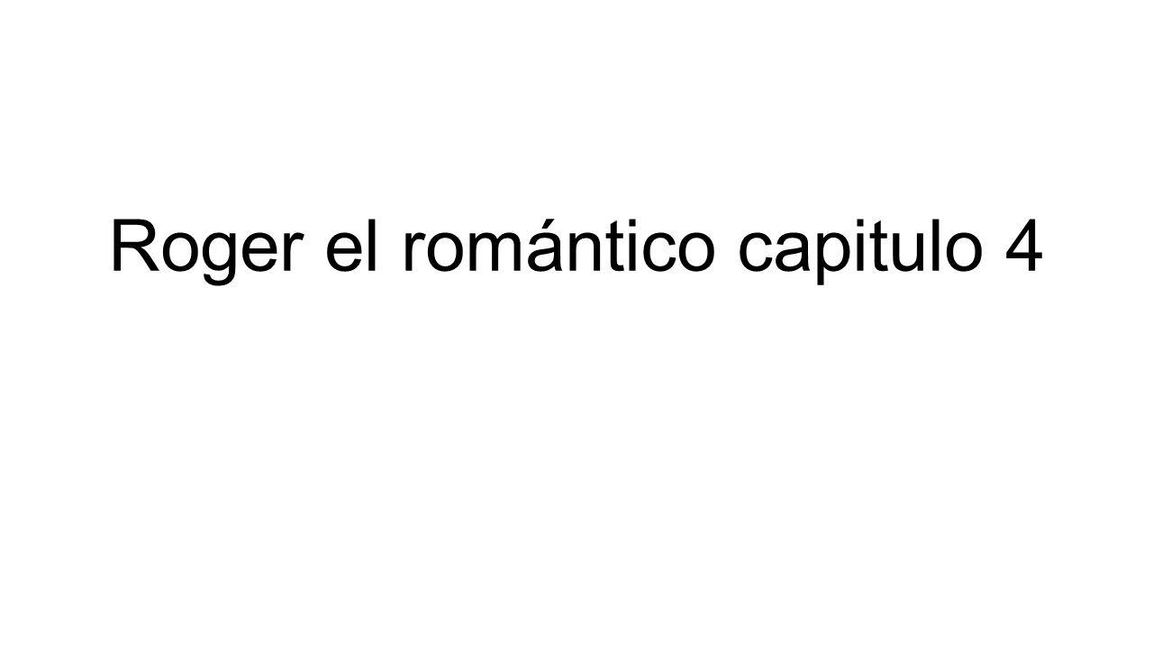 Roger el romántico capitulo 4