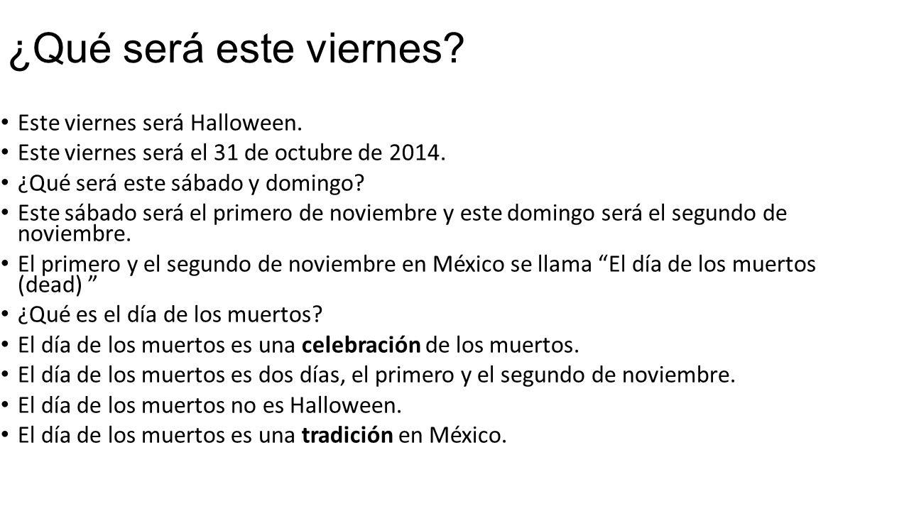 ¿Qué será este viernes. Este viernes será Halloween.