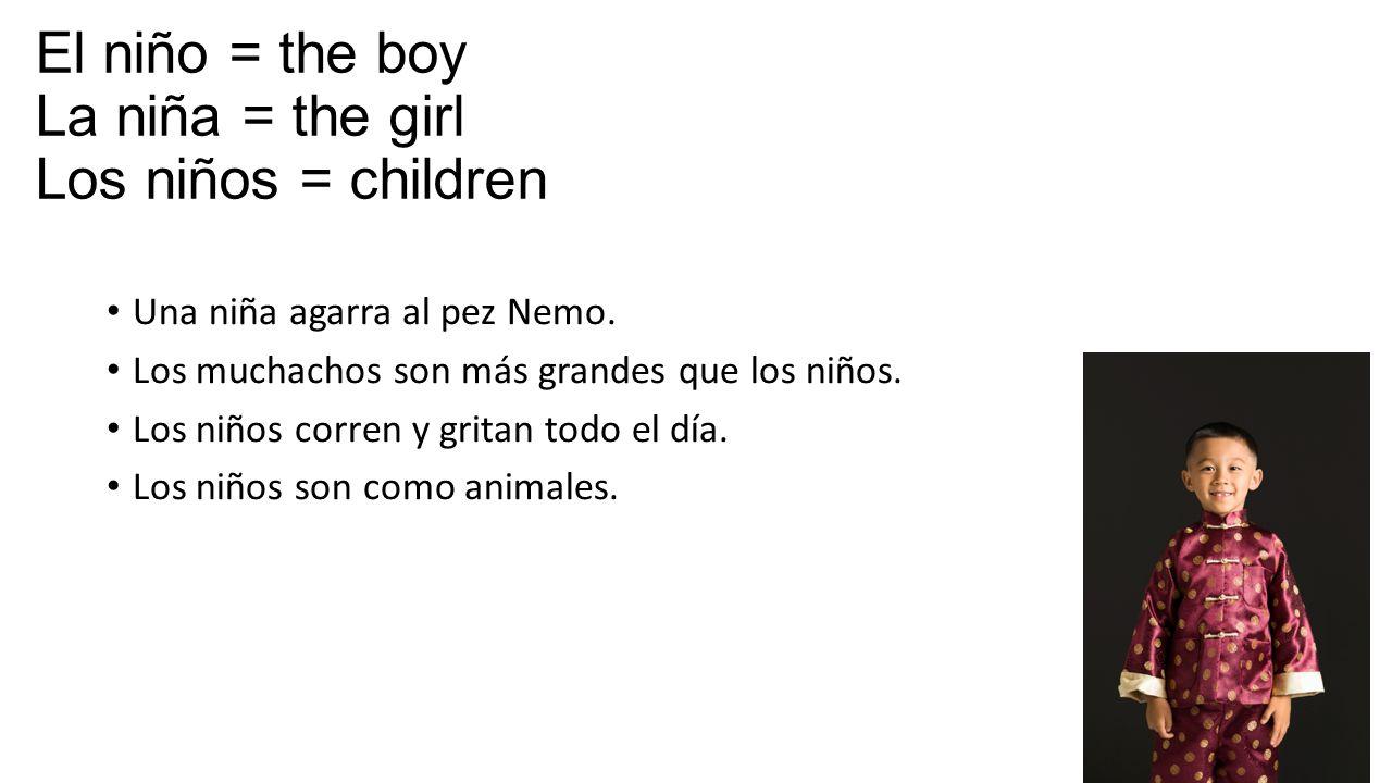 El niño = the boy La niña = the girl Los niños = children Una niña agarra al pez Nemo.