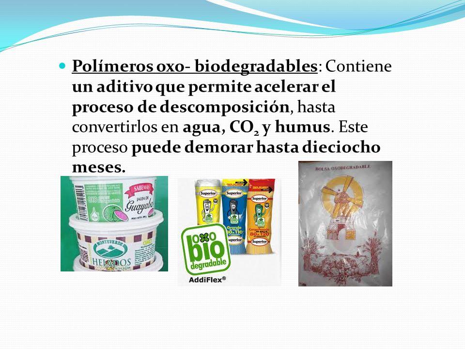 Polímeros oxo- biodegradables: Contiene un aditivo que permite acelerar el proceso de descomposición, hasta convertirlos en agua, CO 2 y humus.