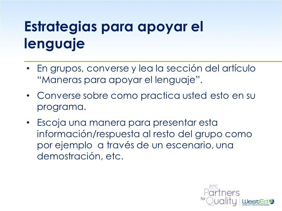 WestEd.org Estrategias para apoyar el lenguaje En grupos, converse y lea la sección del artículo Maneras para apoyar el lenguaje .