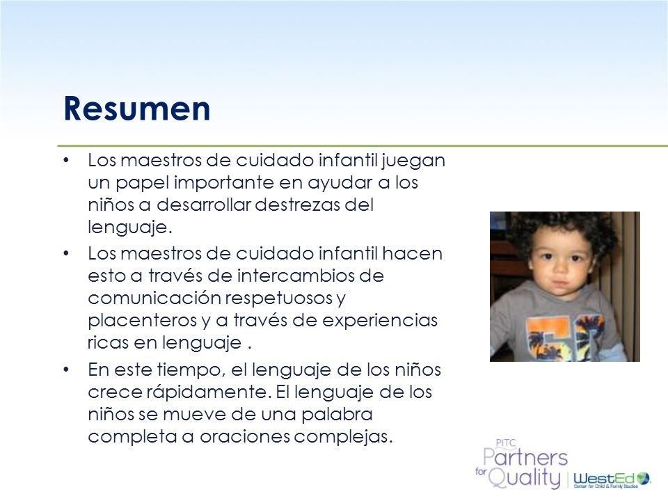 WestEd.org Resumen Los maestros de cuidado infantil juegan un papel importante en ayudar a los niños a desarrollar destrezas del lenguaje.