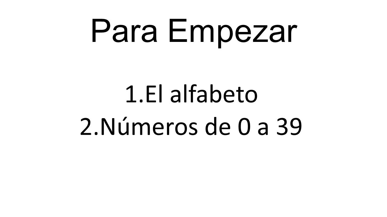 Para Empezar 1.El alfabeto 2.Números de 0 a 39