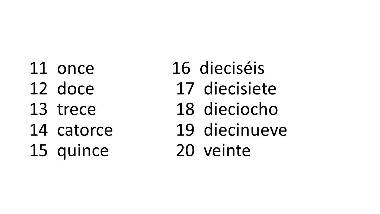 11 once16 dieciséis 12 doce 17 diecisiete 13 trece 18 dieciocho 14 catorce 19 diecinueve 15 quince 20 veinte