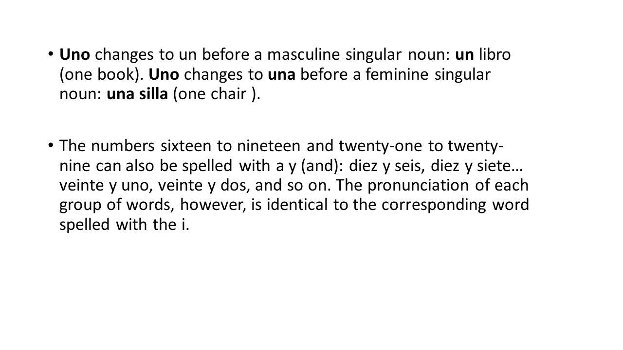 Uno changes to un before a masculine singular noun: un libro (one book).