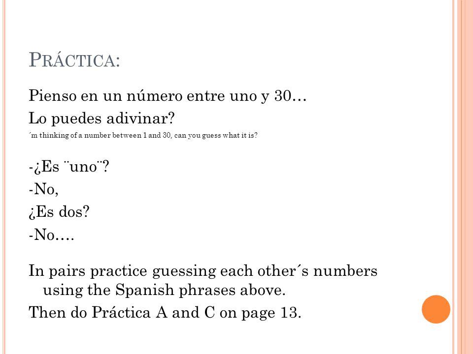 P RÁCTICA : Pienso en un número entre uno y 30… Lo puedes adivinar.