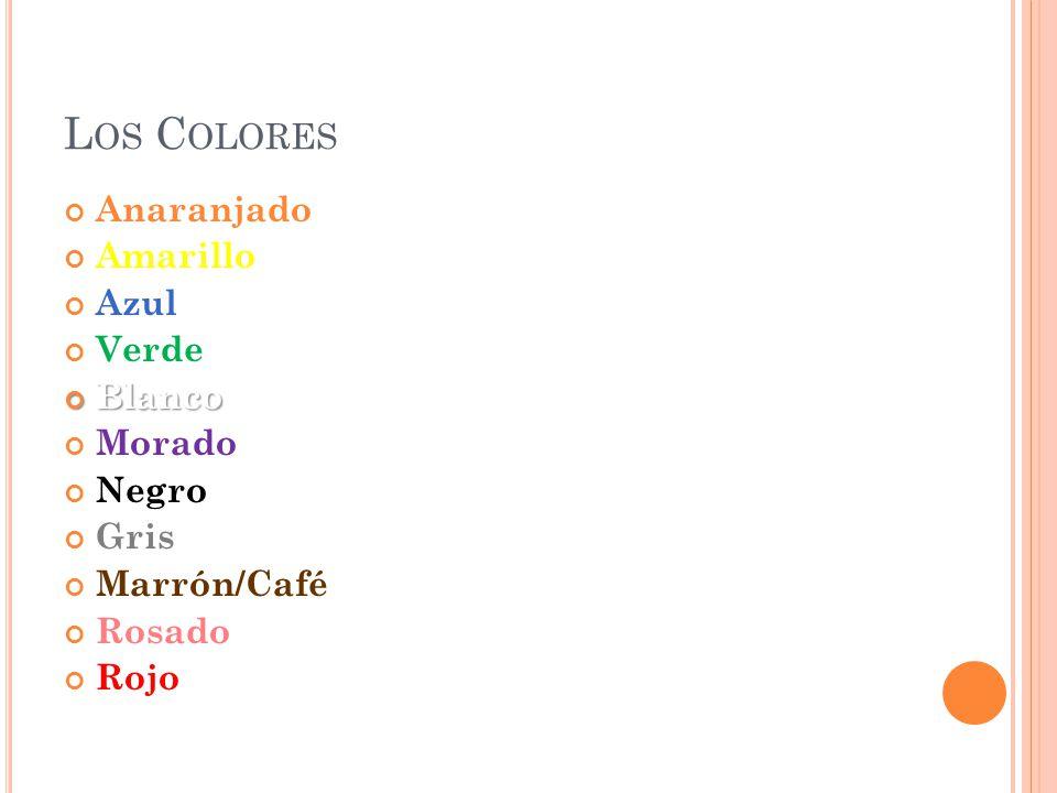 L OS C OLORES Anaranjado Amarillo Azul VerdeBlanco Morado Negro Gris Marrón/Café Rosado Rojo