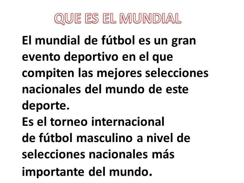 El mundial de fútbol es un gran evento deportivo en el que compiten las mejores selecciones nacionales del mundo de este deporte.