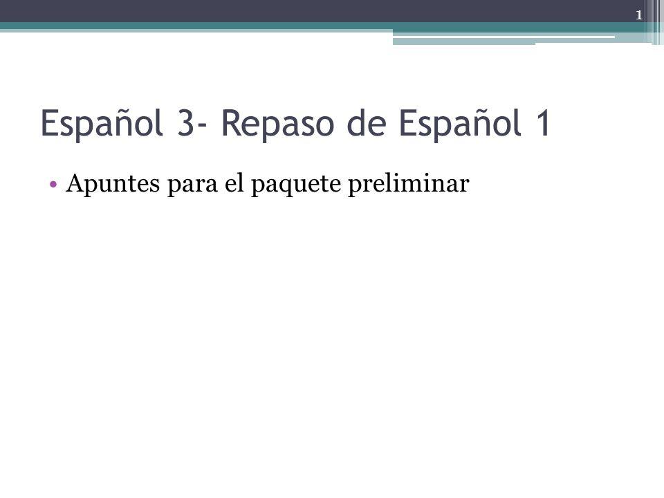 Español 3- Repaso de Español 1 Apuntes para el paquete preliminar 1