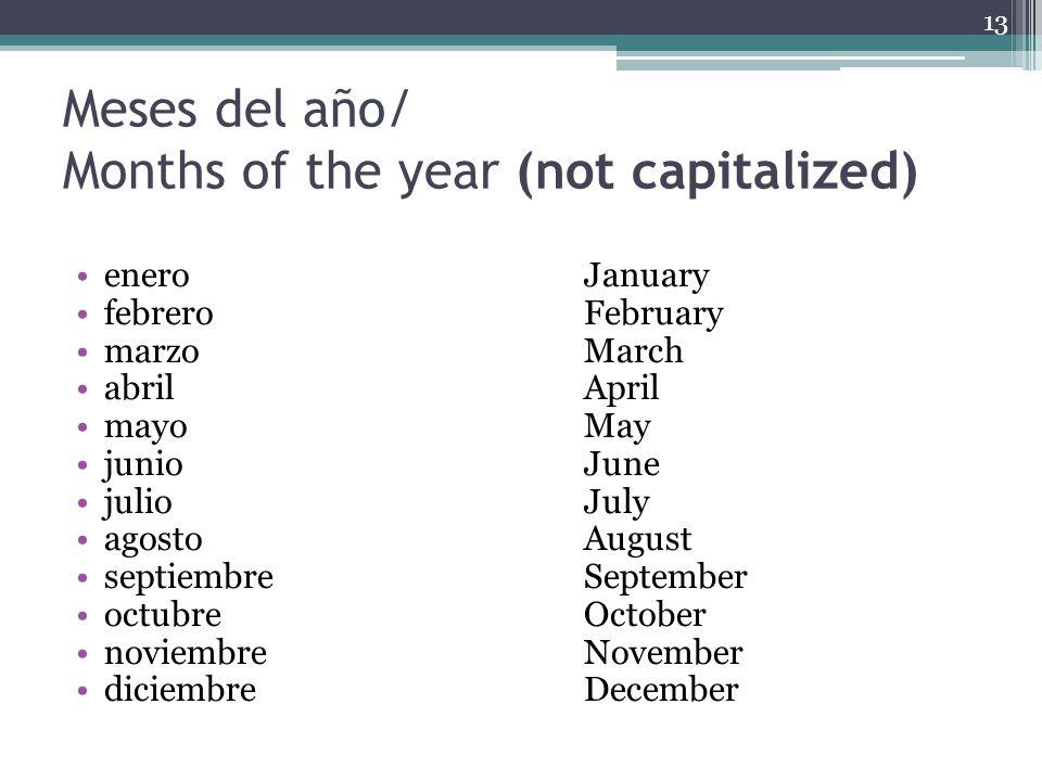 Meses del año/ Months of the year (not capitalized) eneroJanuary febrero February marzo March abril April mayo May junio June julio July agosto August septiembre September octubre October noviembre November diciembre December 13