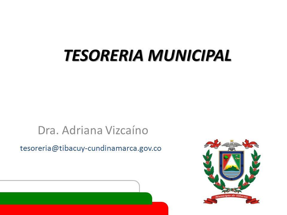 TESORERIA MUNICIPAL Dra. Adriana Vizcaíno tesoreria@tibacuy-cundinamarca.gov.co
