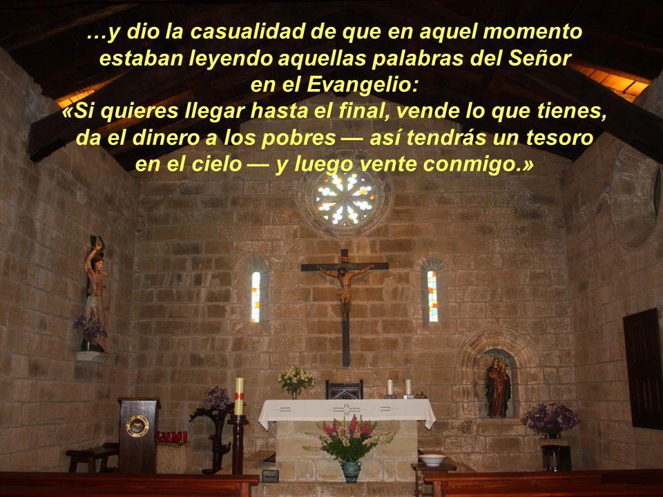pensaba también en la magnitud de la esperanza que para éstos estaba reservada en el cielo; imbuido de estos pensamientos, entró en la iglesia…