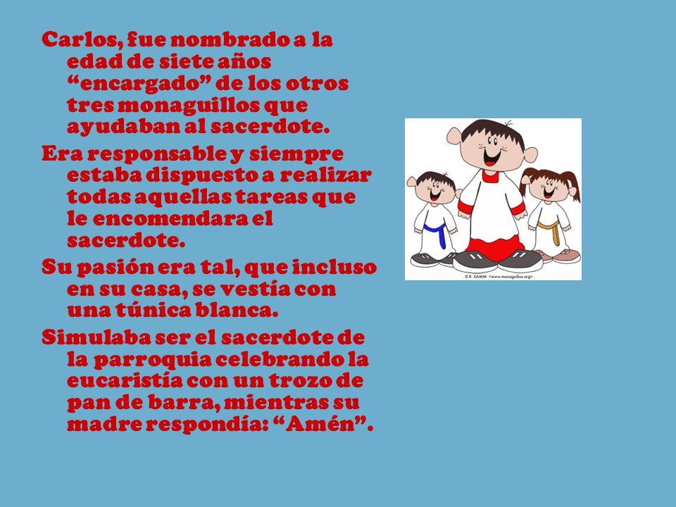 Carlos, fue nombrado a la edad de siete años encargado de los otros tres monaguillos que ayudaban al sacerdote.