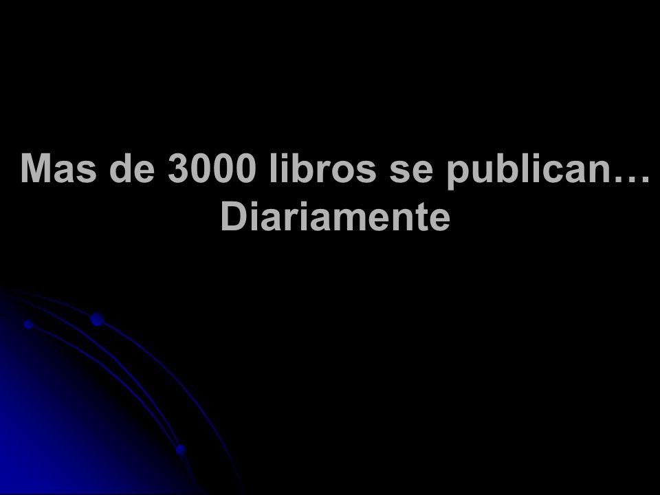 Mas de 3000 libros se publican… Diariamente
