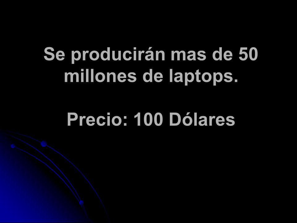 Se producirán mas de 50 millones de laptops. Precio: 100 Dólares