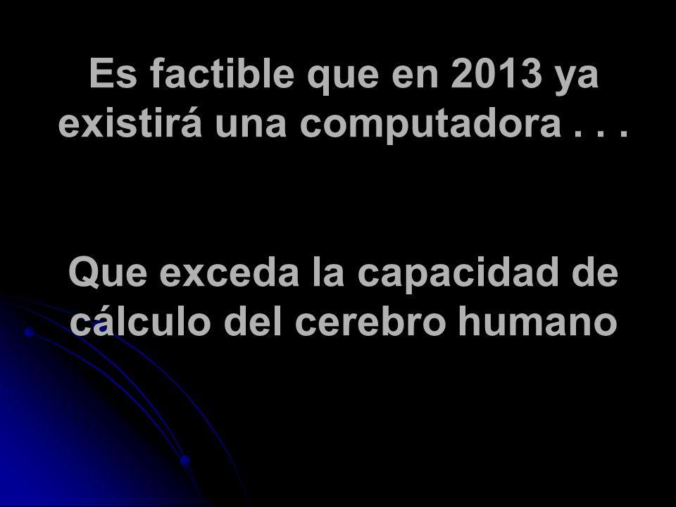 Es factible que en 2013 ya existirá una computadora...